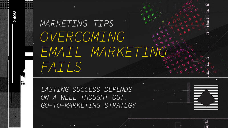 Tips for overcoming an email marketing fail