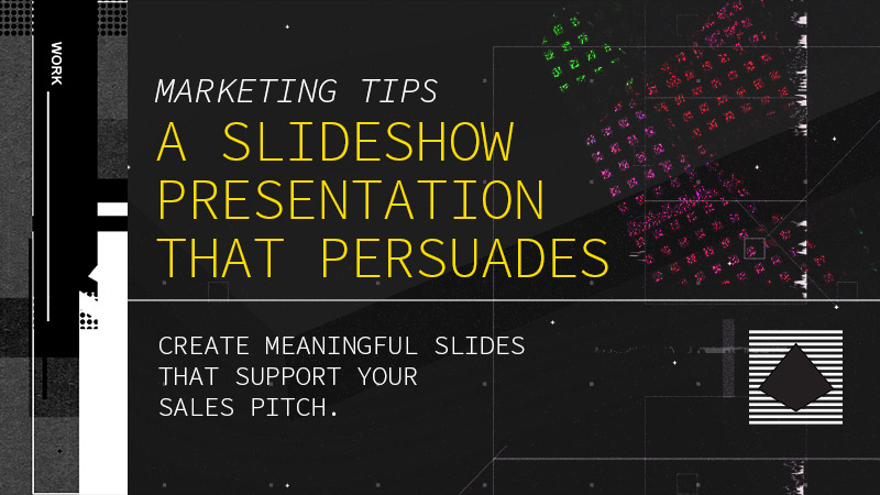 Create a meaningful slideshow presentation that supports your sales pitch with readily available presentation software
